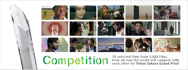 Competition: 15 selected films from 1,332 films from all over the world will compete with each other for Tokyo Sakura Grand Prix!!